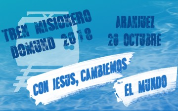 TREN MISIONERO – DOMUND 2018 – Aranjuez 20 Octubre
